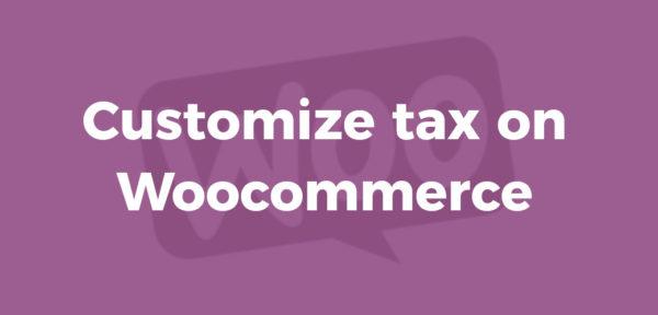 Customize Tax on Woocommerce